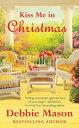 Kiss Me in Christmas【電子書籍】[ Debbie Mason ]