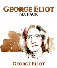 George Eliot Six Pack - Middlemarch, Daniel Deronda, Silas Marner, The Lifted Veil, The Mill on the Floss and Adam Bede【電子書籍】[ George Eliot ]