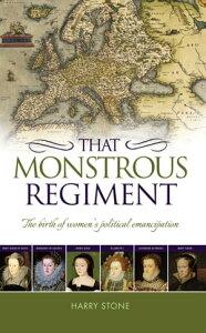 That Monstrous RegimentThe birth of women's political emancipation【電子書籍】[ Harry Stone ]