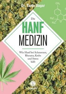 Die Hanf-MedizinWie Hanf bei Schmerzen, Rheuma, Krebs und Stress hilft【電子書籍】[ Tanja Bagar ]
