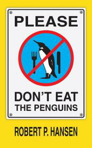 Please Don't Eat the Penguins【電子書籍】[ Robert P. Hansen ]