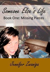 Someone Else's Life: Book Two - Missing Pieces【電子書籍】[ Jennifer Zwaniga ]