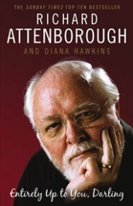 Entirely Up to You, Darling【電子書籍】[ Richard Attenborough ]