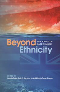 Beyond EthnicityNew Politics of Race in Hawai'i【電子書籍】[ Maile Arvin ]
