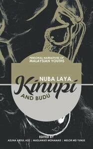 """Nuba Laya, Kinupi and Budu""Personal Narratives of Malaysian Youths【電子書籍】[ Azlina Abdul Aziz ]"