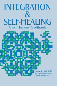 Integration and Self HealingAffect, Trauma, Alexithymia【電子書籍】[ Henry Krystal ]