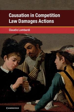 洋書, SOCIAL SCIENCE Causation in Competition Law Damages Actions Claudio Lombardi