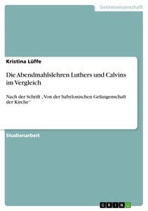 Die Abendmahlslehren Luthers und Calvins im VergleichNach der Schrift 'Von der babylonischen Gefangenschaft der Kirche'【電子書籍】[ Kristina L?ffe ]