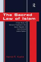 The Sacred Law of IslamA Case Study of Women's Treatment in the Islamic Republic of Iran's Criminal Justice System【電子書籍】[ Hamid R. Kusha ]