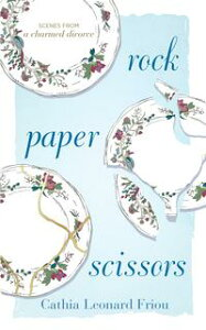 Rock Paper ScissorsScenes from a Charmed Divorce【電子書籍】[ Cathia Leonard Friou ]