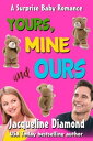Yours, Mine and Ours: A Charming Romantic Comedy【電子書籍】[ Jacqueline Diamond ]