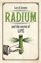 Radium and the Secret of Life【電子書籍】[ Luis A. Campos ]