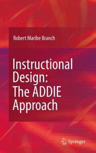 Instructional Design: The ADDIE Approach【電子書籍】[ Robert Maribe Branch ]