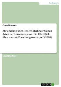 Abhandlung ?ber Detlef Urhahnes 'Sieben Arten der Lernmotivation. Ein ?berblick ?ber zentrale Forschungskonzepte' (2008)【電子書籍】[ Conni Endres ]