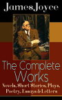 The Complete Works of James Joyce: Novels, Short Stories, Plays, Poetry, Essays & LettersUlysses, A Portrait of the Artist as a Young Man, Finnegan's Wake, Dubliners, The Cat and the Devil, Exiles, Chamber Music, Pomes Penyeach, Stephen 【電子書籍】