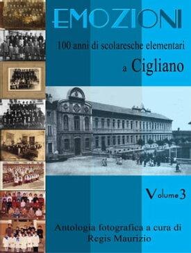 Emozioni - 100 Anni di Scuole Elementari a Cigliano Vol. 3【電子書籍】[ Regis Maurizio ]