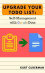 Upgrade your Todo List: Self-Management with Google Docs【電子書籍】[ Kurt Olderman ]