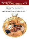 The Christmas Baby's Gift【電子書籍】[ Kate Walker ]
