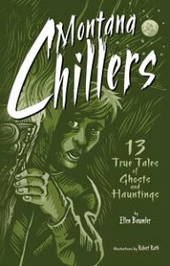 Montana Chillers13 True Tales of Ghosts and Hauntings【電子書籍】[ Ellen Baumler ]