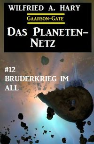 洋書, FICTION & LITERTURE Das Planeten-Netz 12: Bruderkrieg im All Wilfried A. Hary