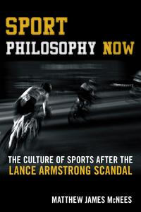 Sport Philosophy NowThe Culture of Sports after the Lance Armstrong Scandal【電子書籍】[ Matthew James McNees ]