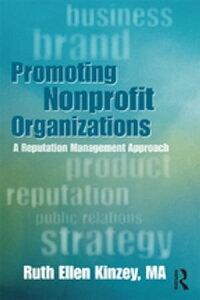 Promoting Nonprofit OrganizationsA Reputation Management Approach【電子書籍】[ Ruth Ellen Kinzey ]