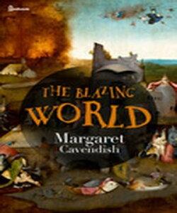 THE BLAZING WORLD【電子書籍】[ Margaret Cavendish ]