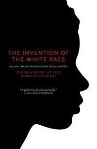 Invention of the White Race, Volume 1Racial Oppression and Social Control【電子書籍】[ Theodore W. Allen ]
