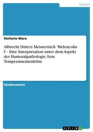 洋書, ART & ENTERTAINMENT Albrecht D?rers Meisterstich Melencolia I - Eine Interpretation unter dem Aspekt der Humoralpathologie, bzw. TemperamentenlehreEine Interpretation unter dem Aspekt der Humoralpathologie, bzw. Temperamentenlehre Stefanie Marx