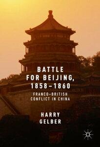 Battle for Beijing, 1858?1860Franco-British Conflict in China【電子書籍】[ Harry Gelber ]