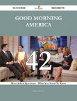 Good Morning America 42 Success Secrets - 42 Most Asked Questions On Good Morning America - What You Need To Know【電子書籍】[ Adam Alexander ]