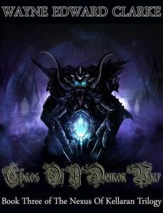 Chaos Of A Demon War: Book Three of The Nexus Of Kellaran Trilogy - Metric Edition【電子書籍】[ Wayne Edward Clarke ]