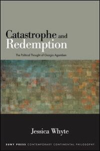 Catastrophe and RedemptionThe Political Thought of Giorgio Agamben【電子書籍】[ Jessica Whyte ]