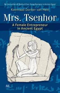 Mrs. TsenhorA Female Entrepreneur in Ancient Egypt【電子書籍】[ Koenraad Donker van Heel ]