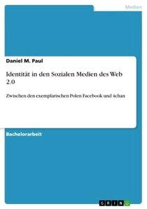 Identit?t in den Sozialen Medien des Web 2.0Zwischen den exemplarischen Polen Facebook und 4chan【電子書籍】[ Daniel M. Paul ]