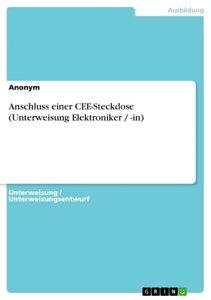 Anschluss einer CEE-Steckdose (Unterweisung Elektroniker / -in)【電子書籍】[ Anonym ]