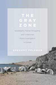 The Gray ZoneSovereignty, Human Smuggling, and Undercover Police Investigation in Europe【電子書籍】[ Gregory Feldman ]