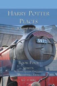 Harry Potter Places Book Four--NEWTs: Northeastern England Wizarding Treks【電子書籍】[ C. D. Miller ]
