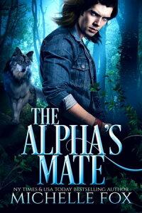 The Alpha's Mate Werewolf RomanceHuntsville Alpha's Mate Series, #2【電子書籍】[ Michelle Fox ]