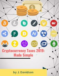 Cryptocurrency Taxes 2019: Made Simple【電子書籍】[ J. Davidson ]
