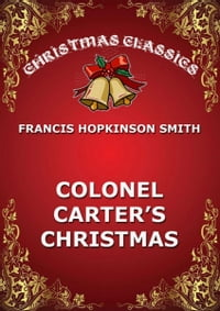 Colonel Carter's Christmas【電子書籍】[ Francis Hopkinson Smith ]
