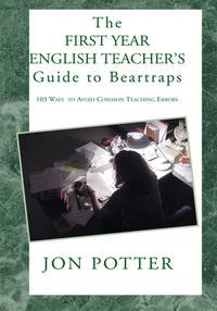The First Year English Teacher's Guide to Beartraps103 Ways to Avoid Common Teaching Errors【電子書籍】[ Jon Potter ]