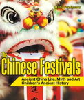 The Chinese Festivals - Ancient China Life, Myth and Art | Children's Ancient History【電子書籍】[ Baby Professor ]