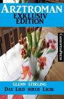 Arztroman Exklusiv Edition - Das Lied ihrer LiebeCassiopeiapress Unterhaltung【電子書籍】[ Glenn Stirling ]