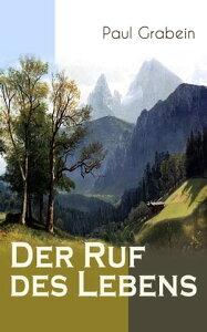 Der Ruf des LebensRoman aus den Tiroler Bergen【電子書籍】[ Paul Grabein ]
