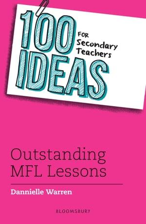 100 Ideas for Secondary Teachers: Outstanding MFL Lessons【電子書籍】[ Dannielle Warren ]