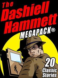 The Dashiell Hammett MEGAPACK ?20 Classic Stories【電子書籍】[ Dashiell Hammett ]