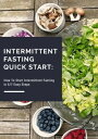 Intermittent Fasting: The Ultimate Guide to Intermittent Fasting for Absolute Beginners. Start Changing Your Life Now Quick be..
