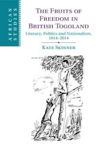 The Fruits of Freedom in British TogolandLiteracy, Politics and Nationalism, 1914?2014【電子書籍】[ Kate Skinner ]
