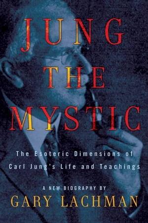 洋書, FICTION & LITERTURE Jung the MysticThe Esoteric Dimensions of Carl Jungs Life and Teachings Gary Lachman